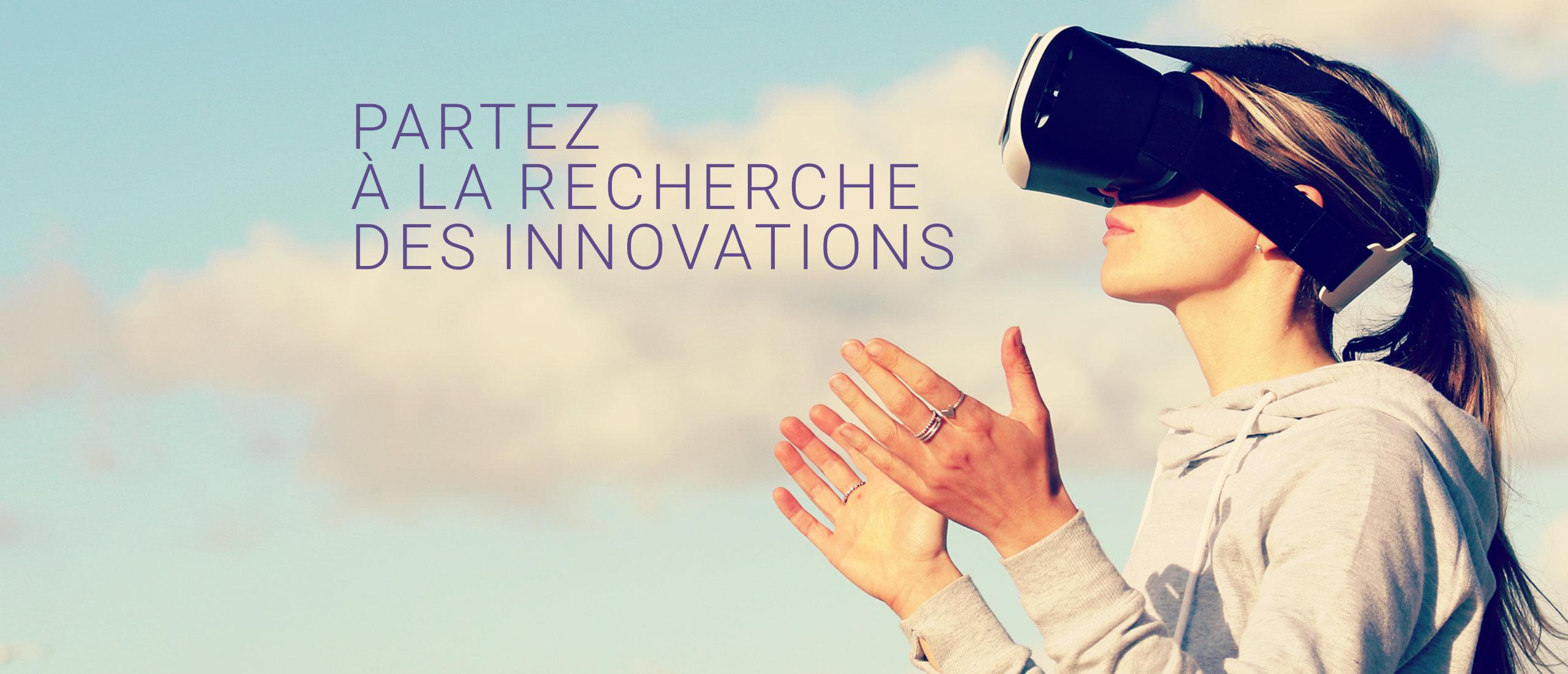 Partez à la recherche des innovations