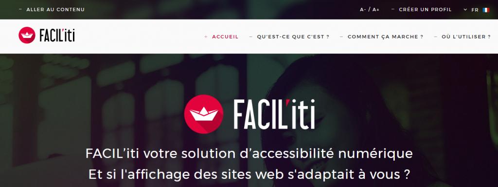 Diapo 2 : Page d'accueil du site Facil'iti. Menu: 'Accueil' 'Qu'est-ce que c'est' 'Comment ça marche' 'Où l'utiliser'. Légende: 'FACIL'iti votre solution d'accessibilité numérique. Et si l'affichage des sites web s'adaptait à vous ?'