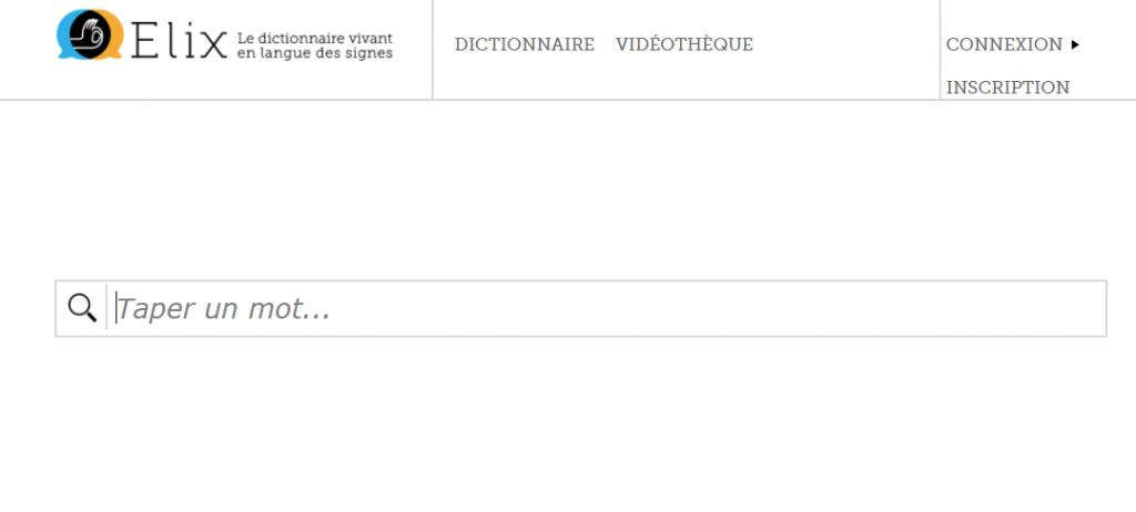 Diapo 3 : Page d'accueil du site Elix. Centre de l'image: barre de recherche, légende: 'taper un mot...'. Haut de l'image: logo du site Elix, légende: 'Le dictionnaire vivant en langue des signes'. Menu principal, options: 'Dictionnaire' ' Vidéothèque' 'Connexion' 'inscription'