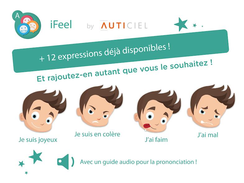 Diapo 3 : Présentation de l'application Ifeel. 4 visages représente des émotions différentes 'Je suis joyeux' 'je suis en colère' 'j'ai faim' ' j'ai mal', accompagnés de la légende '+12 expressions déjà disponible! Et rajoutez en autant que vous le souhaitez! Avec un guide audio pour la prononciation!