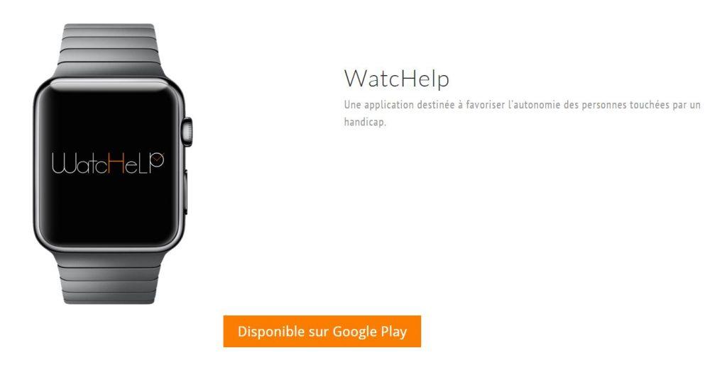Diapo 4 : Gauche de l'image: Montre connectée affichant le logo de l'application Watchelp, Droite de l'image: légende: 'Watchelp , une application destinée à favoriser l'autonomie des personnes touchées par un handicap' et 'Disponible sur google play'