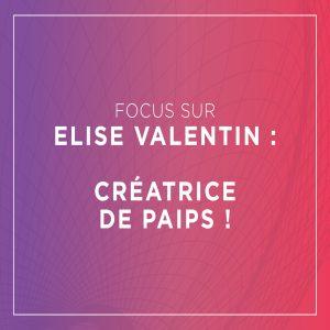 Focus sur Elise Valentin : Créatrice de Paips !